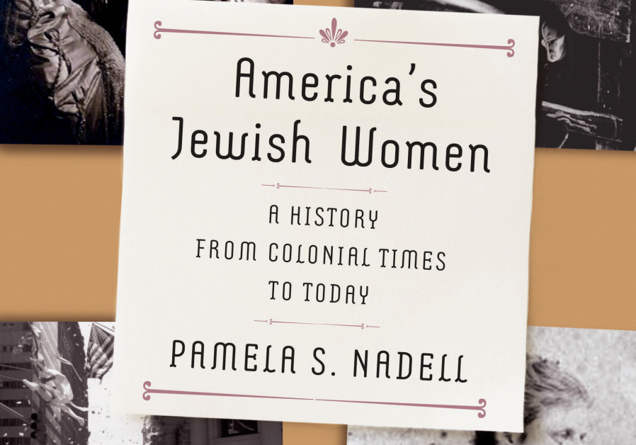 AMERICA'S JEWISH WOMEN: A HISTORY FROM COLONIAL TIMES TO TODAY By Pamela S. Nadel (Courtesy)