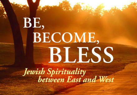 BE, BECOME, BLESS: Jewish Spirituality between East and West By Yakov Nagen Koren Publishers 350 pag